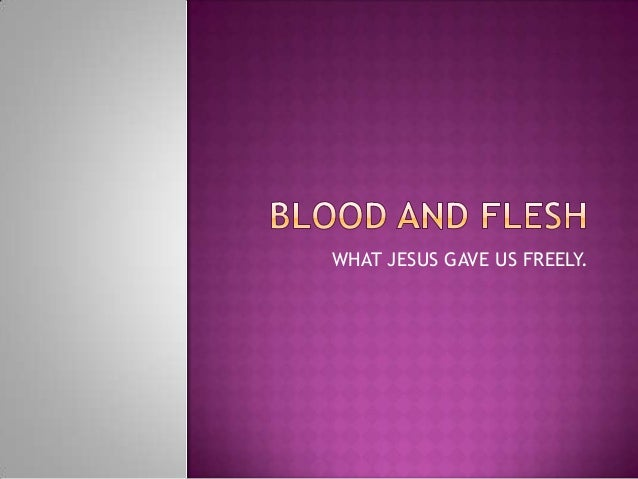 Blood and flesh