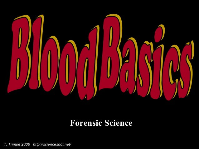 Forensic Science T. Trimpe 2006 http://sciencespot.net/