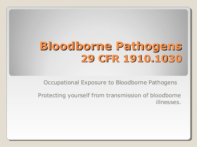 Bloodborne Pathogens               29 CFR 1910.1030  Occupational Exposure to Bloodborne PathogensProtecting yourself from...
