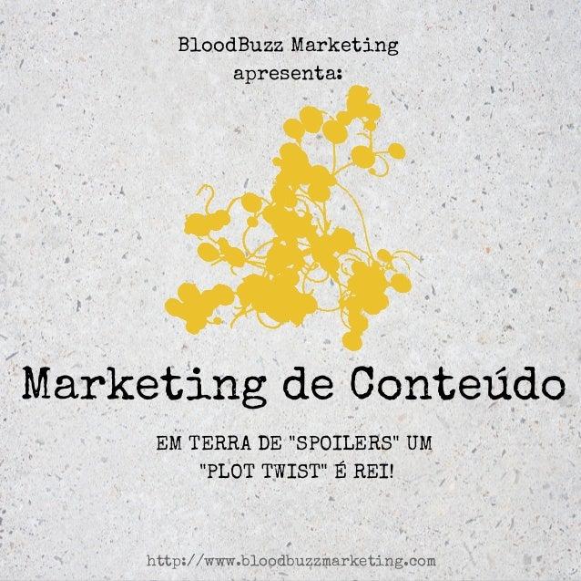 "Marketing de Conteúdo EM TERRA DE ""SPOILERS"" UM ""PLOT TWIST"" É REI! BloodBuzz Marketing apresenta: http://www.bloodbuzzmar..."
