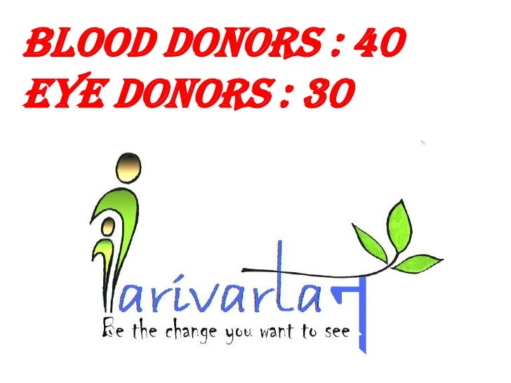 Blood Donors	: 40<br />Eye Donors	: 30<br />
