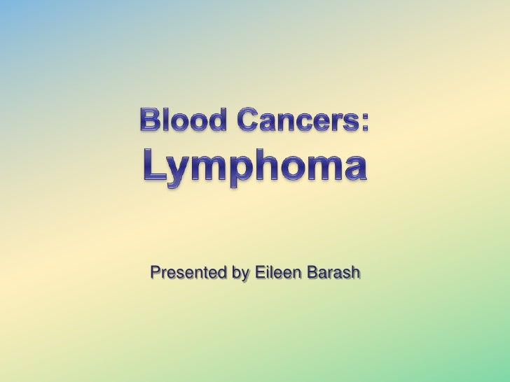 Blood Cancers:<br />Lymphoma<br />Presented by Eileen Barash<br />