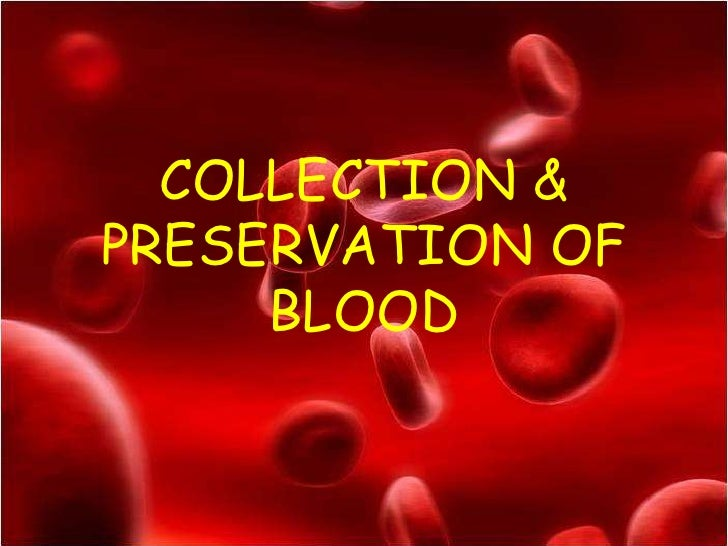 COLLECTION &PRESERVATION OF     BLOOD