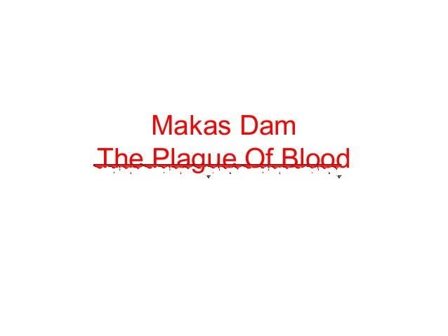 Makas DamThe Plague Of Blood