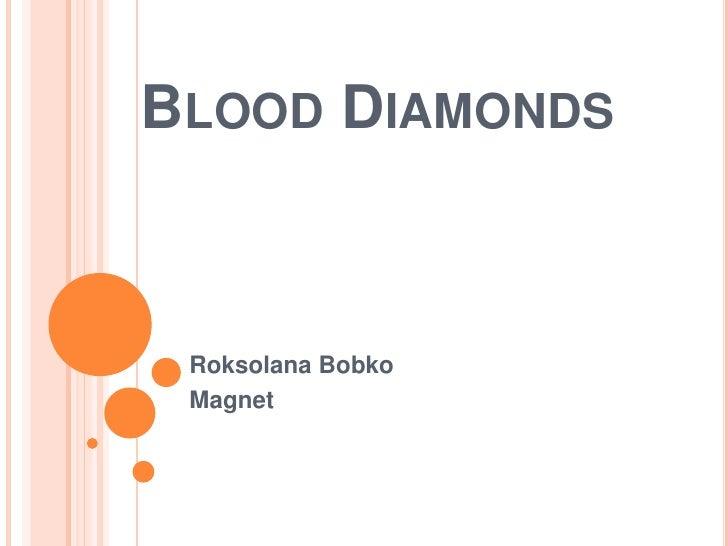 Blood Diamonds <br />RoksolanaBobko<br />Magnet <br />