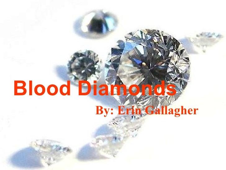 Blood Diamonds By: Erin Gallagher