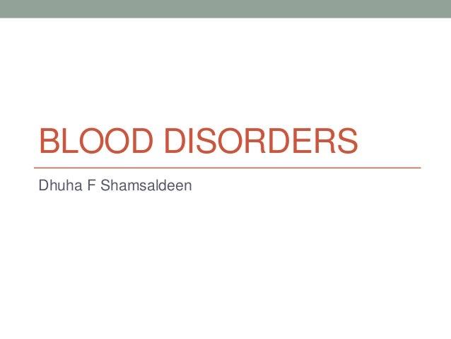 BLOOD DISORDERS Dhuha F Shamsaldeen