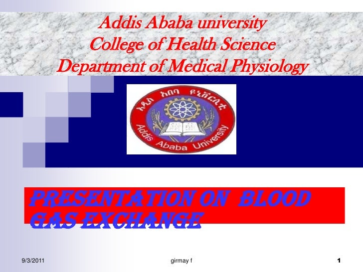 Addis Ababa universityCollege of Health Science Department of Medical Physiology<br />Presentation on  blood gas exchange ...
