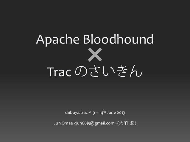 ×shibuya.trac #19 – 14th June 2013Jun Omae <jun66j5@gmail.com> ( )Apache BloodhoundTrac