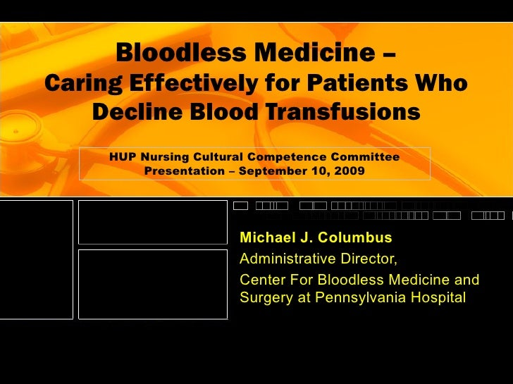 Bloodless Medicine  – Caring Effectively for Patients Who Decline Blood Transfusions Michael J. Columbus Administrative Di...