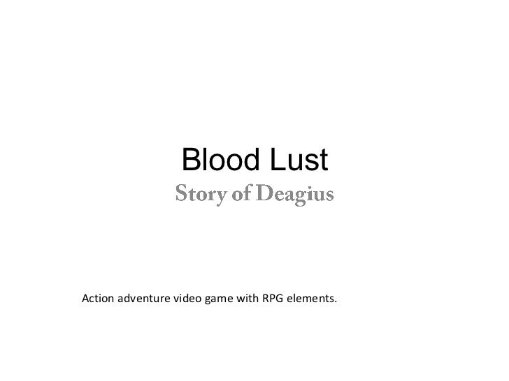 Blood Lust <br />Story of Deagius <br />Action adventure video game with RPG elements.<br />