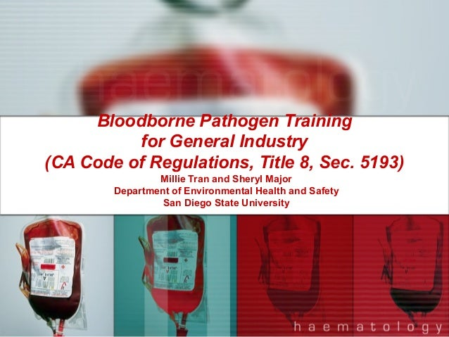 Bloodborne Pathogen Training for General Industry (CA Code of Regulations, Title 8, Sec. 5193) Millie Tran and Sheryl Majo...