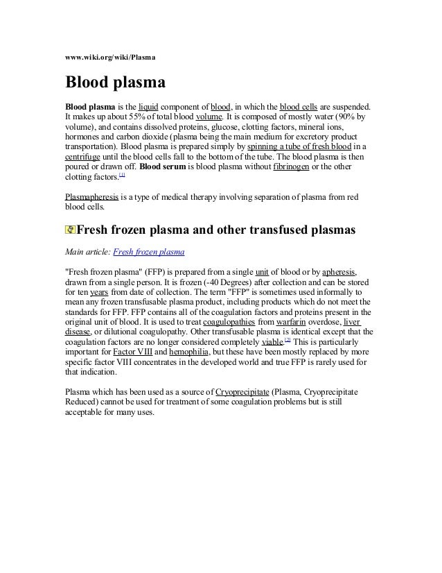 www.wiki.org/wiki/Plasma Blood plasma Blood plasma is the liquid component of blood, in which the blood cells are suspende...