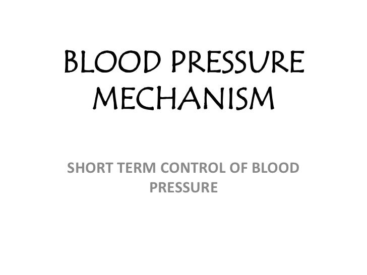BLOOD PRESSURE MECHANISM<br />SHORT TERM CONTROL OF BLOOD PRESSURE<br />