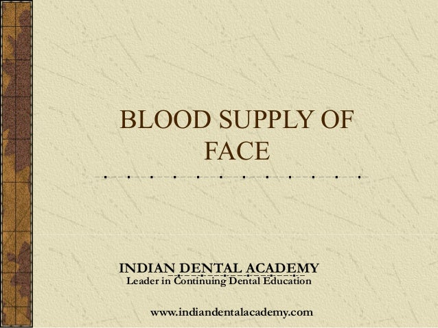 BLOOD SUPPLY OF     FACEINDIAN DENTAL ACADEMYLeader in Continuing Dental Education    www.indiandentalacademy.com
