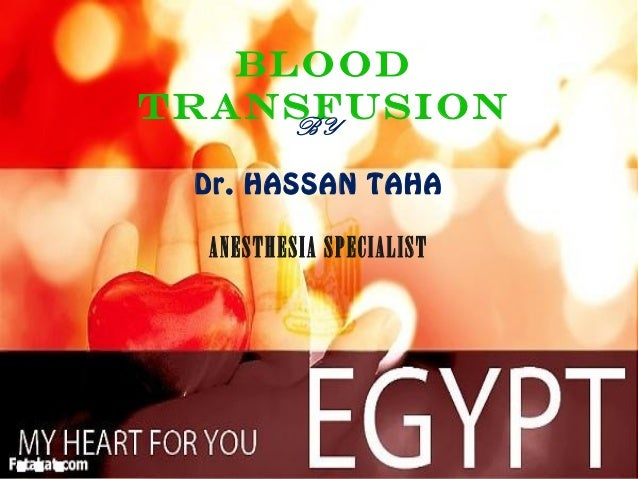 BLOOD TRANSFUSIONBY Dr. HASSAN TAHA ANESTHESIA SPECIALIST