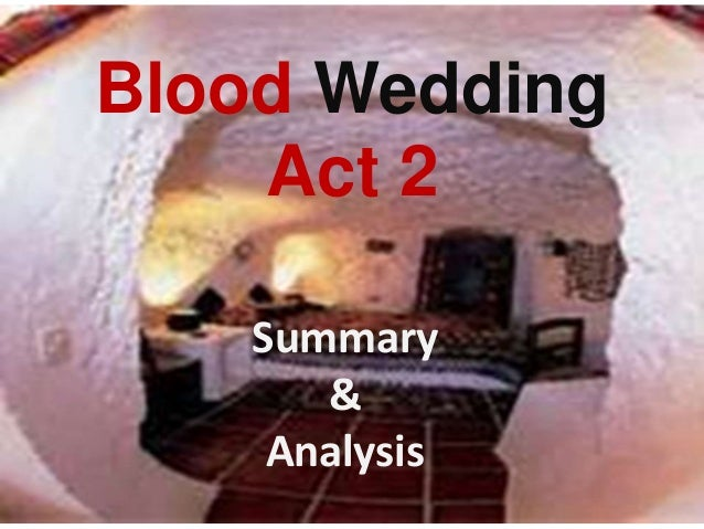 blood wedding essay Blood wedding: in social, cultural, and historical contexts essaysthe play was written in 1933 by federico garcia lorca he was born in a rural background and that.