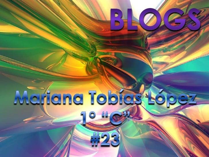 """Blogs<br />Mariana Tobías López<br />1° """"C""""<br />#23<br />"""