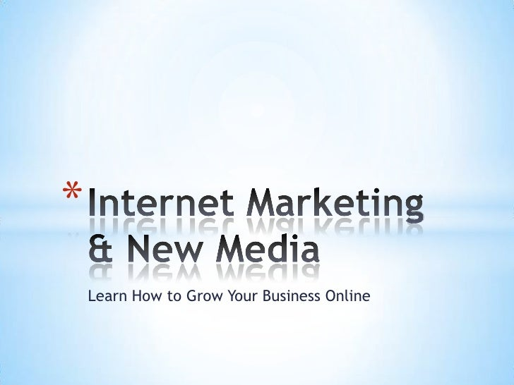 Learn How to Grow Your Business Online<br />Internet Marketing & New Media<br />