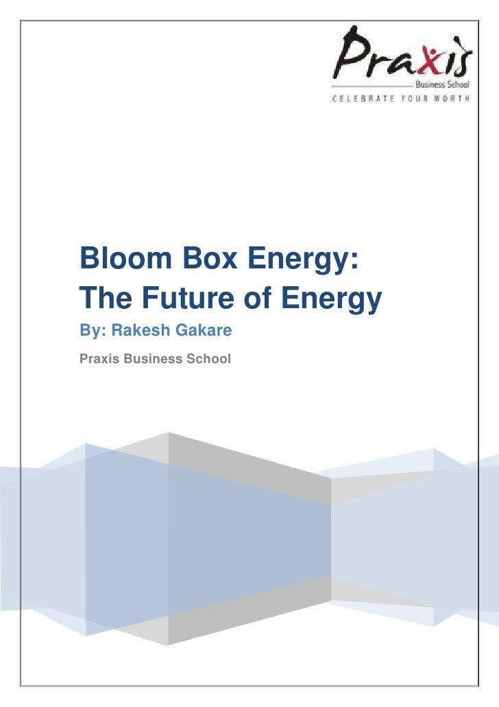 Bloom Box Energy:The Future of EnergyBy: Rakesh GakarePraxis Business School