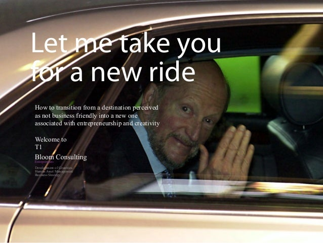 Let me take youfor a new rideHow to transition from a destination perceivedas not business friendly into a new oneassociat...
