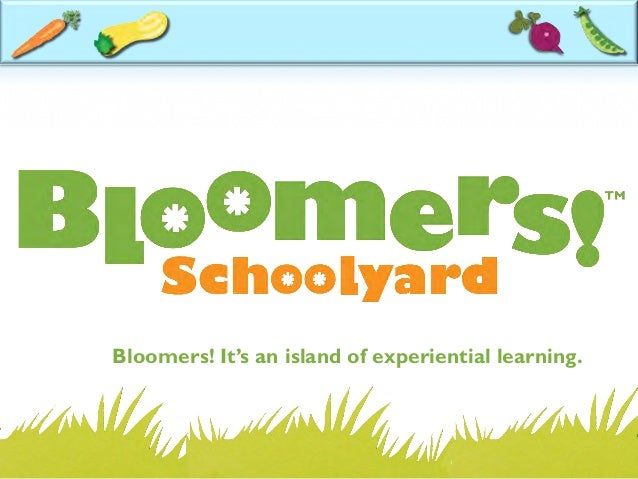 Bloomers! It's an island of experiential learning.