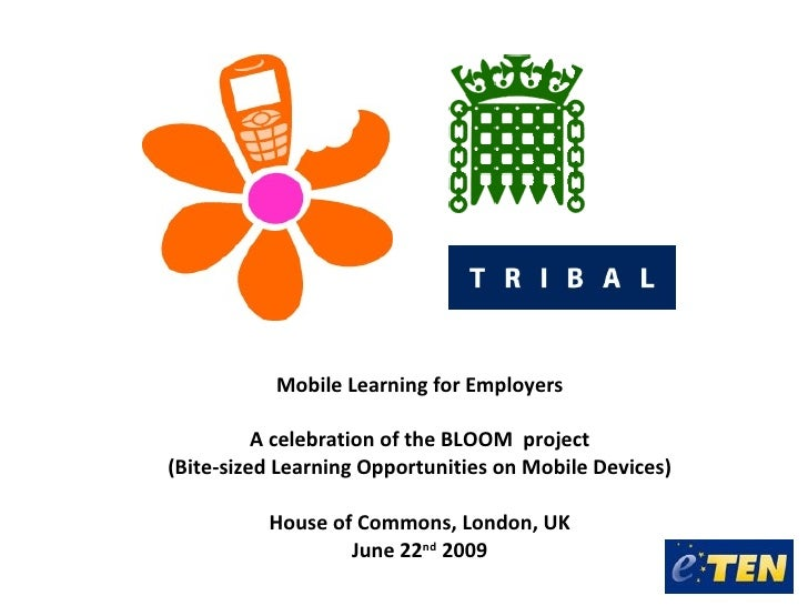 Mobile Learning for Employers            A celebration of the BLOOM project (Bite-sized Learning Opportunities on Mobile D...