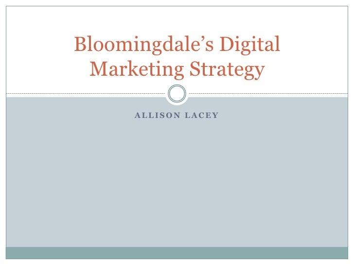 Bloomingdale's Digital Marketing Strategy      ALLISON LACEY