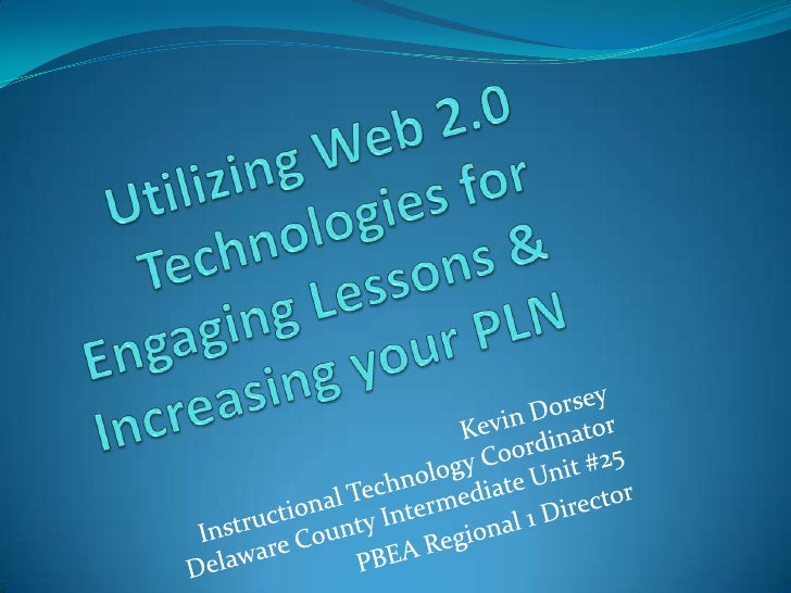 Utilizing Web 2.0 Technologies for Engaging Lessons & Increasing your PLN<br />Kevin DorseyInstructional Technology Coordi...