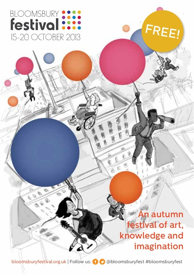 FREE! An autumn festival of art, knowledge and imagination bloomsburyfestival.org.uk | Follow us: @bloomsburyfest #bloomsb...