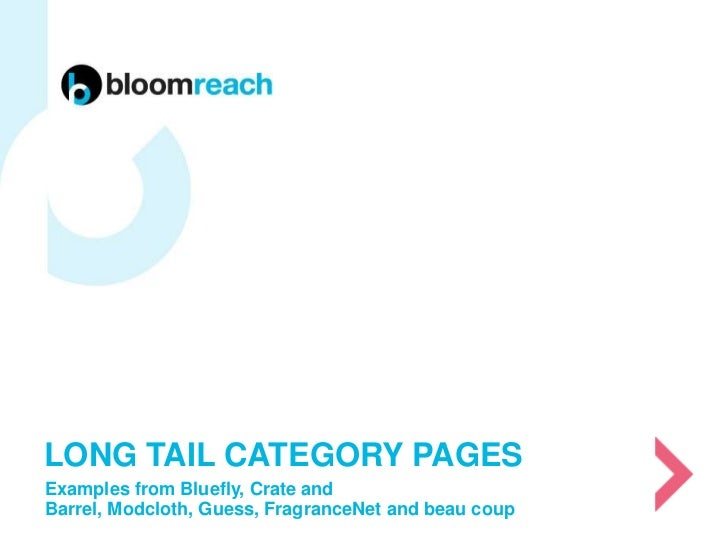 LONG TAIL CATEGORY PAGESExamples from Bluefly, Crate andBarrel, Modcloth, Guess, FragranceNet and beau coup