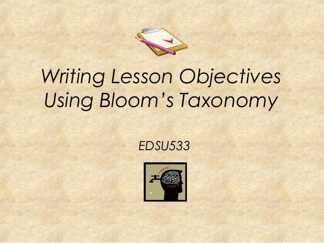 Writing Lesson ObjectivesUsing Bloom's TaxonomyEDSU533