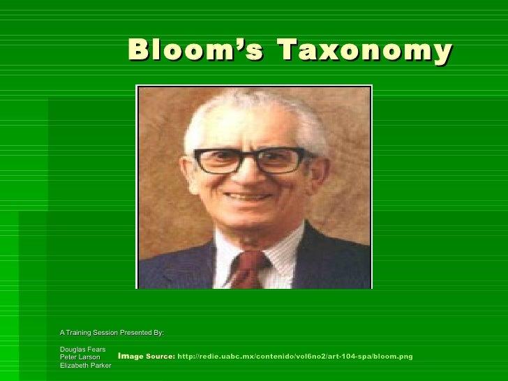 Bloom's Taxonomy     Im age  Source:  http://redie.uabc.mx/contenido/vol6no2/art-104-spa/bloom.png   A Training Session Pr...
