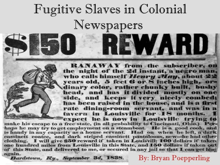 Fugitive Slaves in Colonial Newspapers   By: Bryan Poepperling
