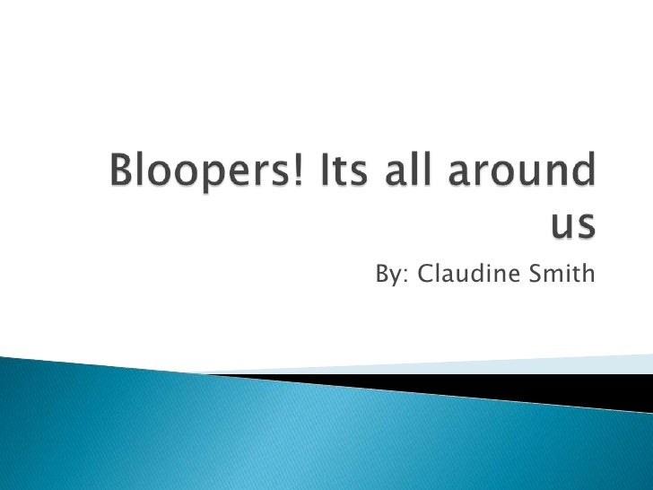 Bloopers! its all around us