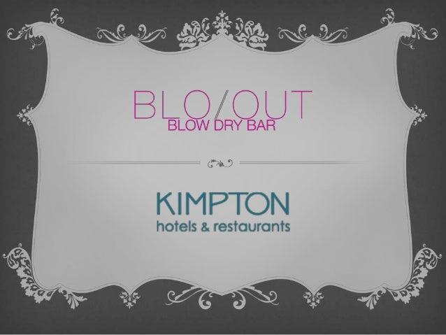 BLO/OUT / KIMPTON HOTELS PROPOSAL