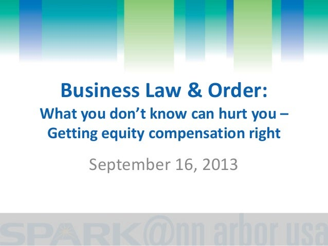 Business Law & Order: What you don't know can hurt you – Getting equity compensation right September 16, 2013