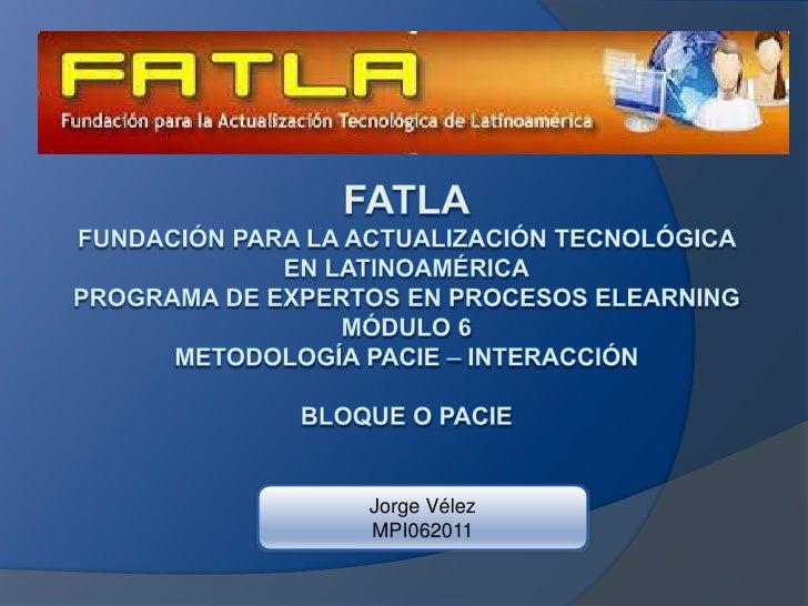 FATLAFundación Para la Actualización Tecnológica en LatinoaméricaPrograma de Expertos en Procesos ElearningMódulo 6Metodol...