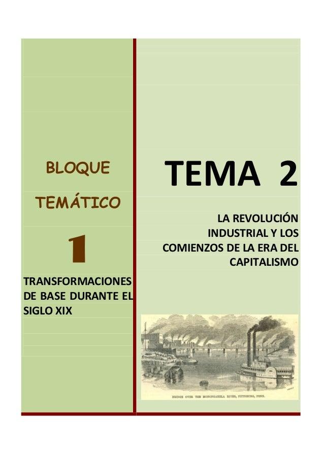 BLOQUE TEMÁTICO 1 TRANSFORMACIONES DE BASE DURANTE EL SIGLO XIX TEMA 2 LA REVOLUCIÓN INDUSTRIAL Y LOS COMIENZOS DE LA ERA ...