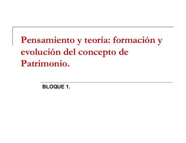 Pensamiento y teoría: formación y evolución del concepto de Patrimonio. BLOQUE 1.