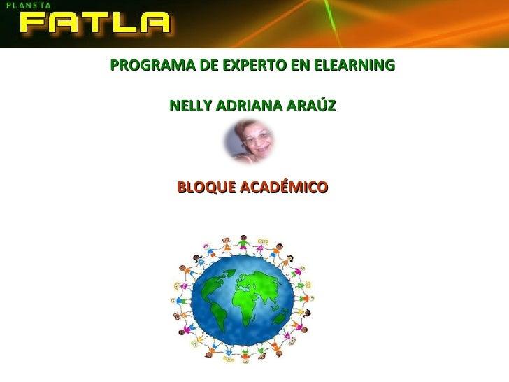 PROGRAMA DE EXPERTO EN ELEARNING NELLY ADRIANA ARAÚZ BLOQUE ACADÉMICO