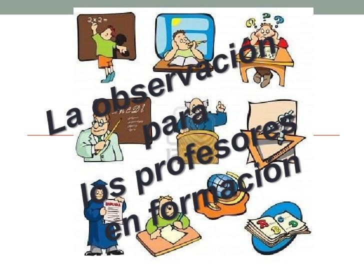 Los aprendizajes quelogran los estudiantes      Las ventajas denormalistas al observar   observar situaciones  a los maest...