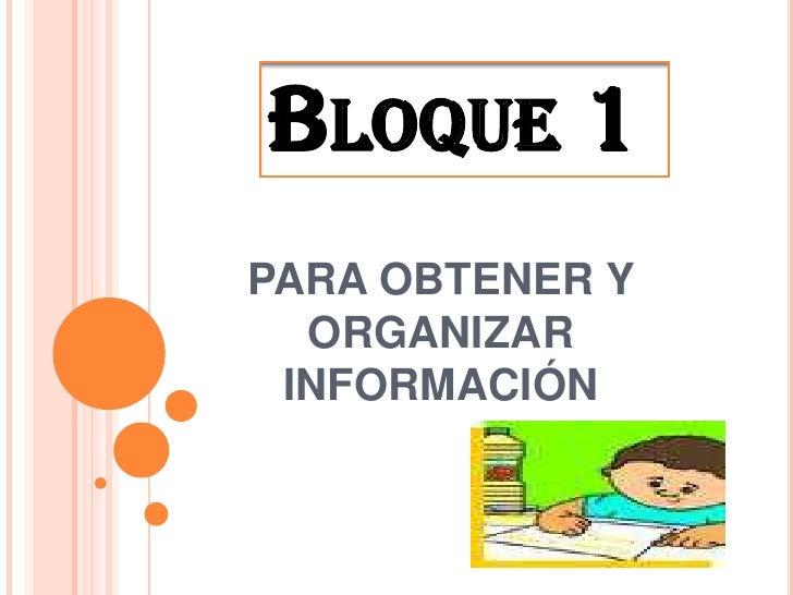 BLOQUE 1PARA OBTENER Y  ORGANIZAR INFORMACIÓN