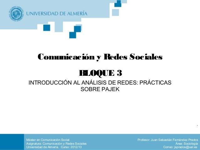 Máster en Comunicación SocialAsignatura: Comunicación y Redes SocialesUniversidad de Almería. Curso: 2012/13Profesor: Juan...