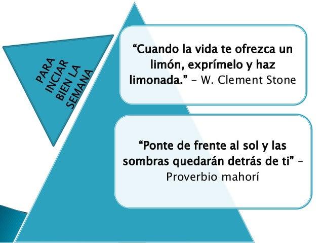 """""""Cuando la vida te ofrezca un limón, exprímelo y haz limonada."""" - W. Clement Stone """"Ponte de frente al sol y las sombras q..."""