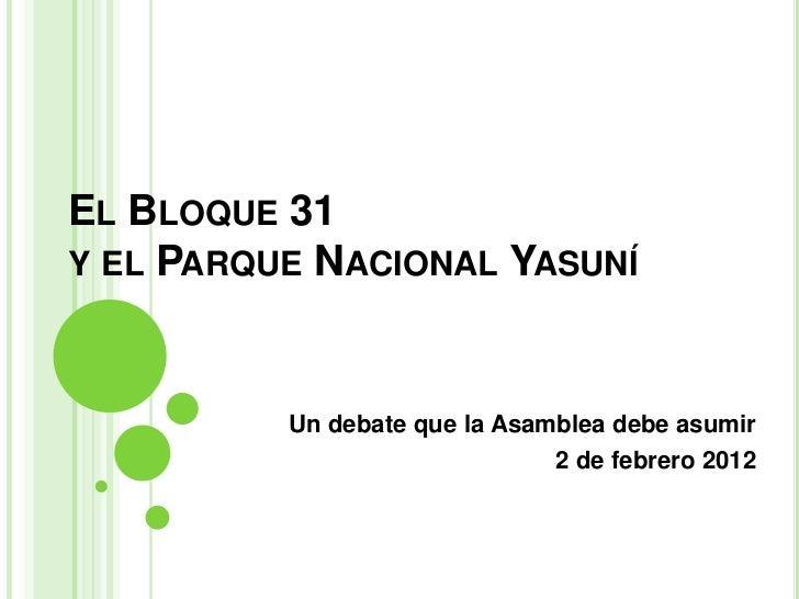EL BLOQUE 31Y EL PARQUE NACIONAL YASUNÍ          Un debate que la Asamblea debe asumir                               2 de ...