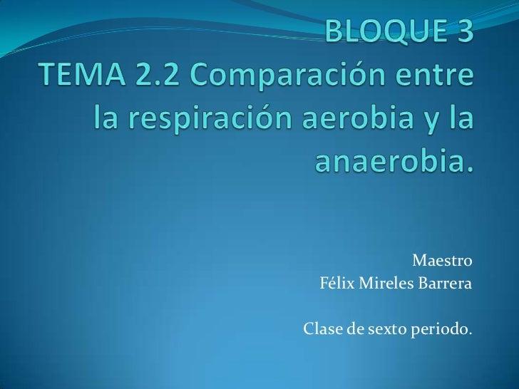 Bloque 3 2 2 RespiracióN Aerobia Y Anaerobia