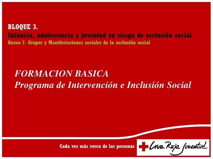 BLOQUE 3.Infancia, adolescencia y juventud en riesgo de exclusión socialAnexo 7. Grupos y Manifestaciones sociales de la e...