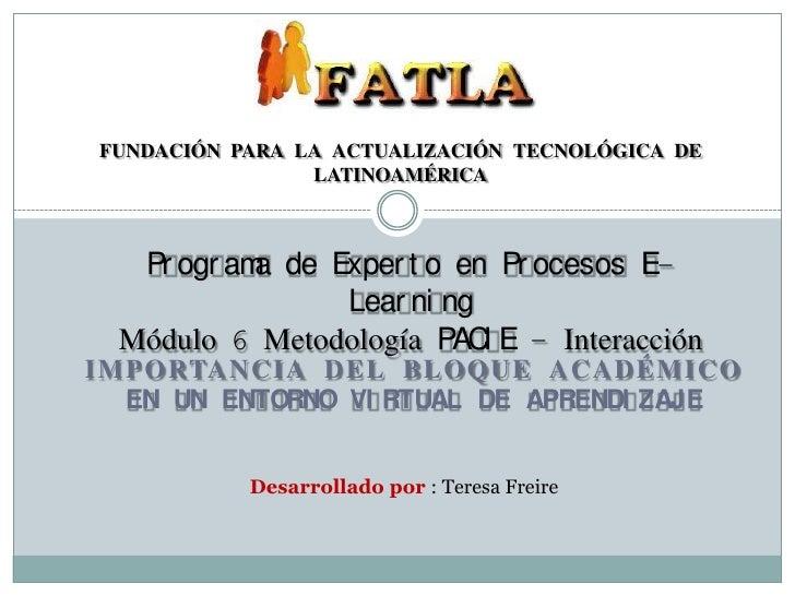 FUNDACIÓN PARA LA ACTUALIZACIÓN TECNOLÓGICA DE LATINOAMÉRICA<br />Programa de Experto en Procesos E-Learning<br />Módulo 6...