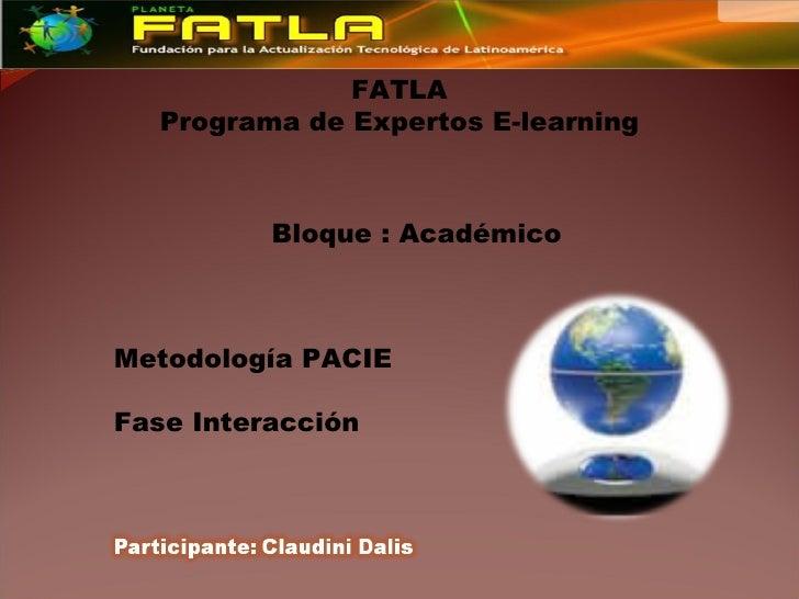 FATLA   Programa de Expertos E-learning          Bloque : AcadémicoMetodología PACIEFase Interacción